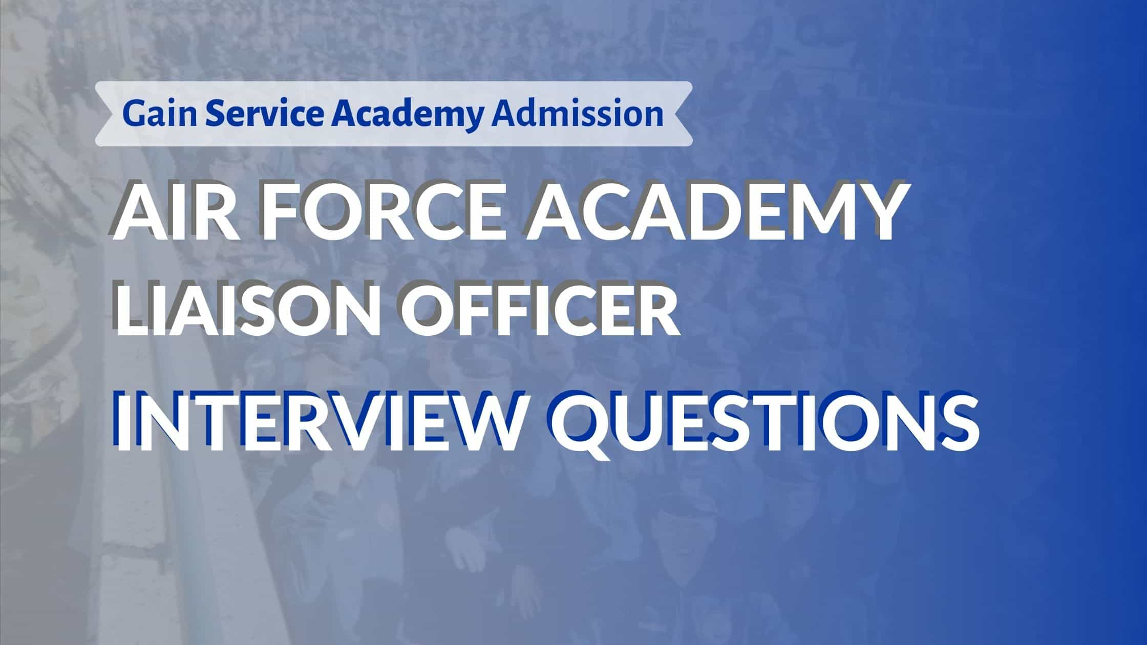 Air Force Academy Liaison Officer Interview Questions Blog Post Graphic